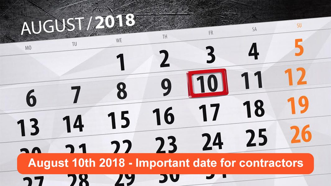 Contractors – why August 10th, 2018 is THE most important date this year