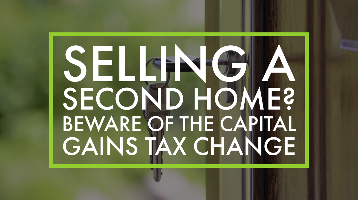 Selling a second home? Beware of the Capital Gains Tax change