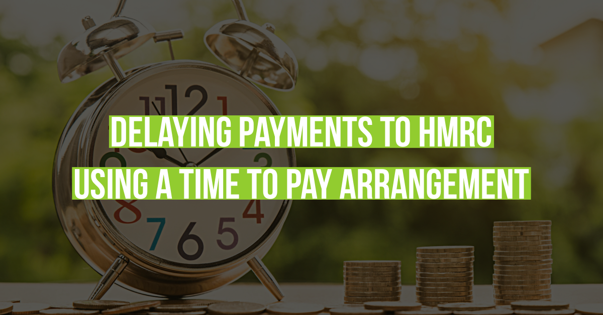 Delaying payments to HMRC – Using a Time To Pay Arrangement