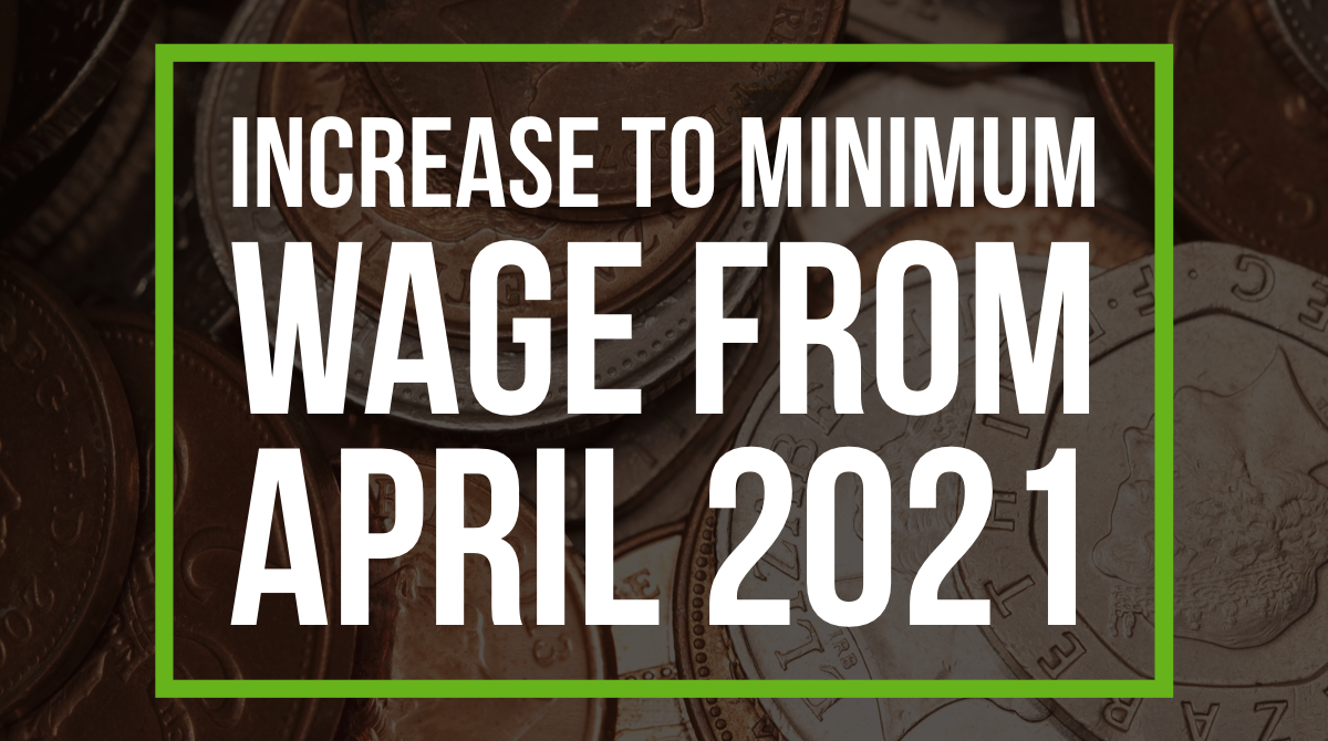 Increase to Minimum Wage from April 2021
